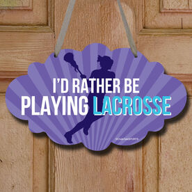 I'd Rather Be Playing Lacrosse Decorative Cloud Sign