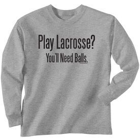 Lacrosse Long Sleeve T-Shirt - Play Lacrosse? You'll Need Balls