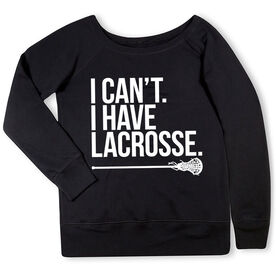 Girls Lacrosse Fleece Wide Neck Sweatshirt - I Can't. I Have Lacrosse