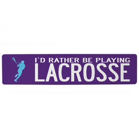 """Girls Lacrosse Aluminum Room Sign - I'd Rather Be Playing Lacrosse (4""""x18"""")"""