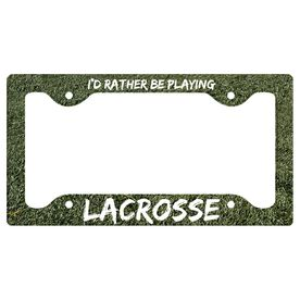 I'D RATHER BE PLAYING...LACROSSE License Plate Holder