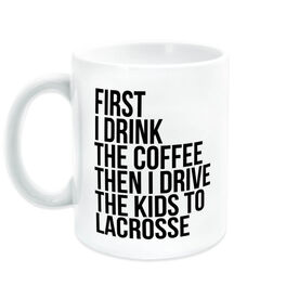 Lacrosse Coffee Mug - Then I Drive The Kids To Lacrosse