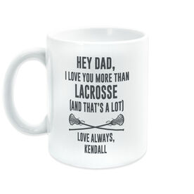 Girls Lacrosse Coffee Mug - Hey Dad, I Love You More Than Lacrosse
