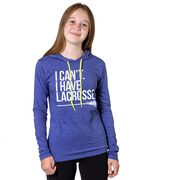 Girls Lacrosse Lightweight Hoodie - I Can't I Have Lacrosse