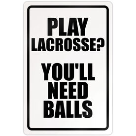 """Lacrosse Aluminum Room Sign Play Lacrosse You'll Need Balls (18"""" X 12"""")"""