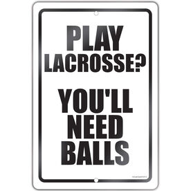 "Lacrosse Aluminum Room Sign Play Lacrosse You'll Need Balls (18"" X 12"")"