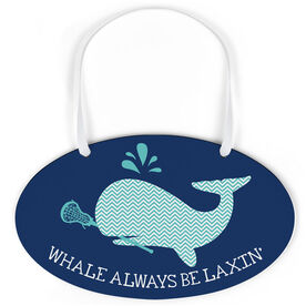 Girls Lacrosse Oval Sign - Whale Always Be Laxin'