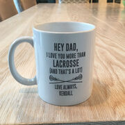 Girls Lacrosse Coffee Mug - Hey Dad, I Love You More Than Lacrosse