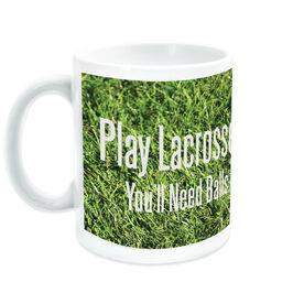 Lacrosse Coffee Mug Play Lacrosse You'll Need Balls