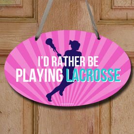 I'd Rather Be Playing Lacrosse Decorative Oval Sign