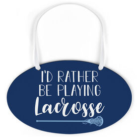 Girls Lacrosse Oval Sign - I'd Rather Be Playing Lacrosse