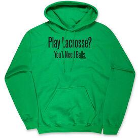 Lacrosse Hooded Sweatshirt - Play Lacrosse? You'll Need Balls
