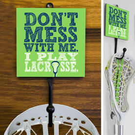 Girls Lacrosse Hook Don't Mess With Me I Play Lacrosse