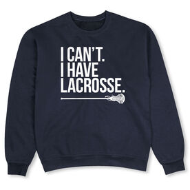 Girls Lacrosse Crew Neck Sweatshirt - I Can't. I Have Lacrosse