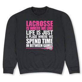 Girls Lacrosse Crew Neck Sweatshirt - Lacrosse Is Where We Live (Stacked Pink)